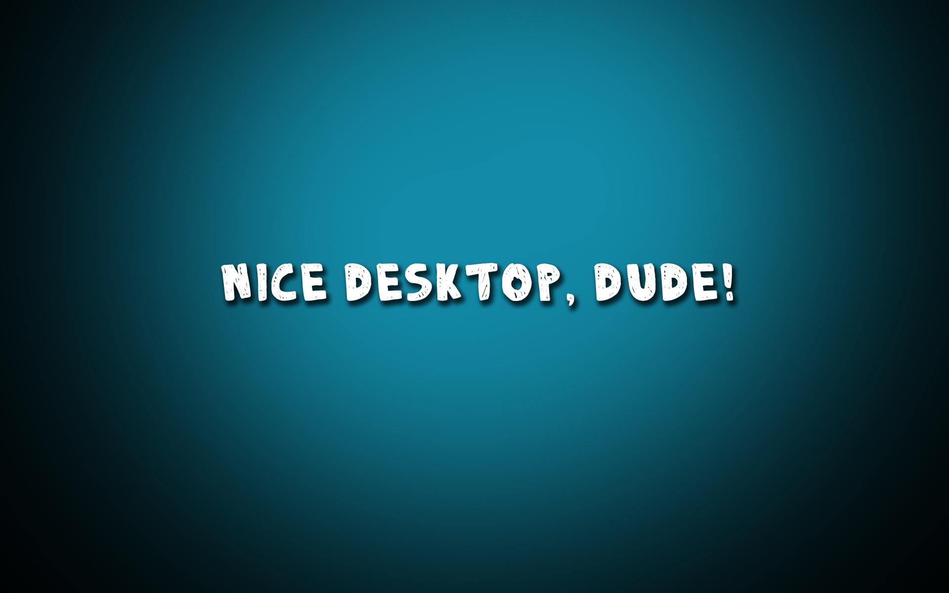 Nice Desktop, Dude!
